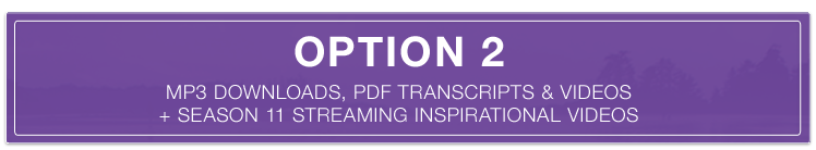 Option 2: MP3 Downloads, PDF Transcripts and Videos + Season 11 Streaming Inspirational Videos