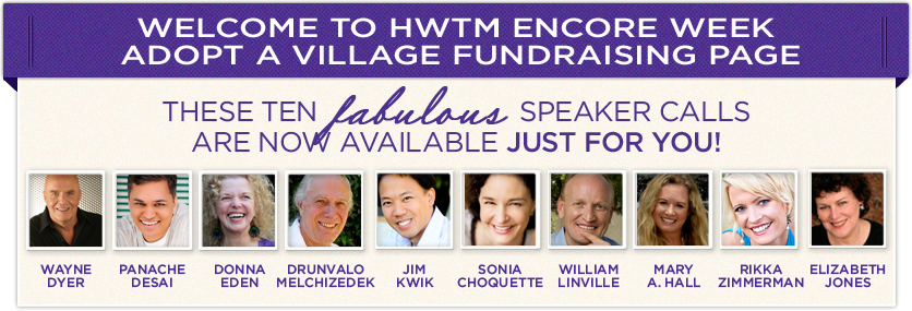 WELCOME TO HEALING WITH THE MASTERS ENCORE WEEK ADOPT A VILLAGE FUNDRAISING PAGE